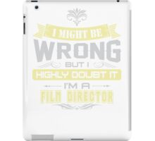 I MIGHT BE WRONG I AM A FILM DIRECTOR T SHIRT iPad Case/Skin