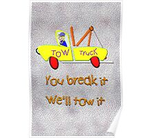 Tow Truck - You Break It We'll Tow It  Poster