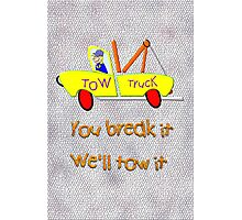 Tow Truck - You Break It We'll Tow It  Photographic Print