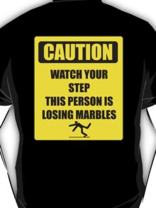 Watch Your Step - Losing Marbles T-Shirt