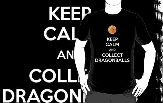 Keep Calm And Collect Dragonballs (Shirt & Stickers - Black) by charalanahzard