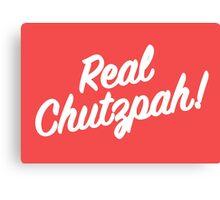 Real Chutzpah! Canvas Print