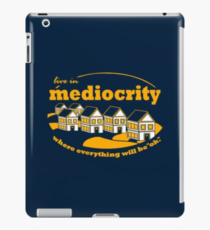 Live in Mediocrity iPad Case/Skin