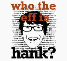 Who the eff is Hank? Unisex T-Shirt