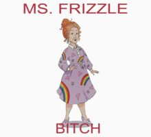 MS. FRIZZLE BITCH by zachattacker