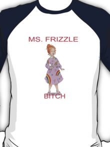 MS. FRIZZLE BITCH T-Shirt
