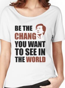 Be the Chang you want to see in the world Women's Relaxed Fit T-Shirt