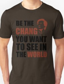 Be the Chang you want to see in the world T-Shirt