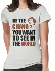 Be the Chang you want to see in the world Womens Fitted T-Shirt