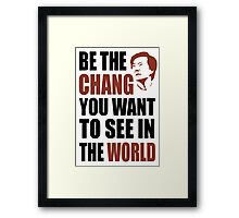 Be the Chang you want to see in the world Framed Print