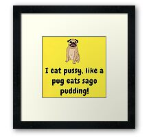 The Pussy Pug Again! Framed Print