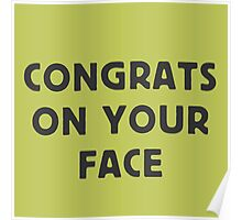 Congrats on your face Poster