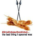#itriedtobeauthenticbut...the last thing I speared was a kebab. by KISSmyBLAKarts