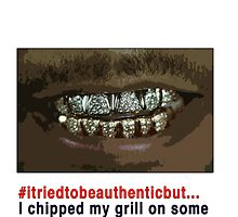 #itriedtobeauthenticbut...i chipped my grill on some damper. by KISSmyBLAKarts