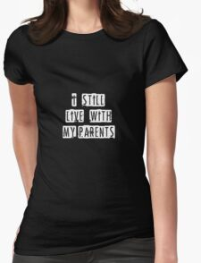 I still live with my parents (white) Womens Fitted T-Shirt