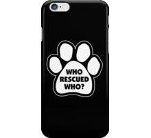 who rescued who iPhone Case/Skin