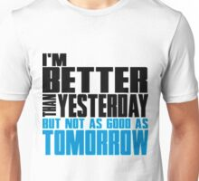 Better than yesterday quote Unisex T-Shirt