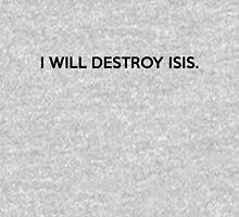 I will destroy isis. Unisex T-Shirt