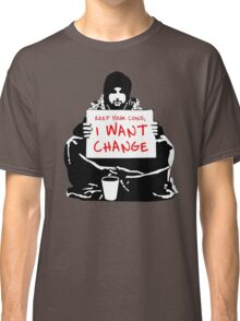 Begging For Change Classic T-Shirt