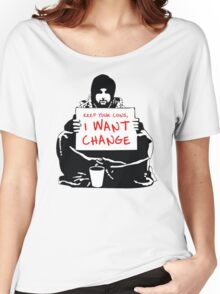 Begging For Change Women's Relaxed Fit T-Shirt