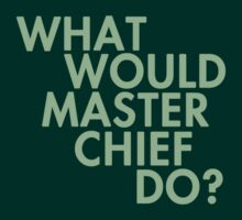 What Would Master Chief Do? by ZyksDesign