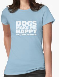 DOGS MAKE ME HAPPY Womens Fitted T-Shirt