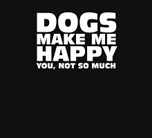 DOGS MAKE ME HAPPY Unisex T-Shirt