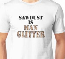 Sawdust is Man Glitter Unisex T-Shirt