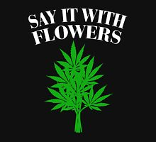Cannabis - Say it with flowers Unisex T-Shirt
