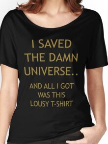 I SAVED THE DAMN UNIVERSE Women's Relaxed Fit T-Shirt