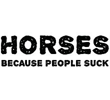 Horses. Because people suck. Photographic Print