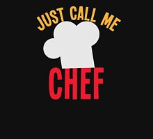 Just call me CHEF  Unisex T-Shirt