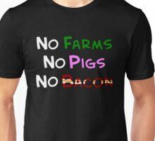 No Farm No Pig No Bacon Unisex T-Shirt