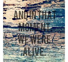 And In That Moment, We Were Alive Photographic Print