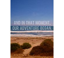 And In That Moment, Our Adventure Began Photographic Print