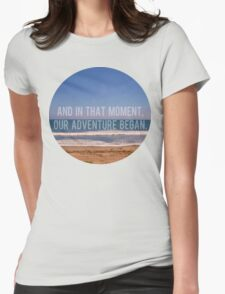 And In That Moment, Our Adventure Began T-Shirt