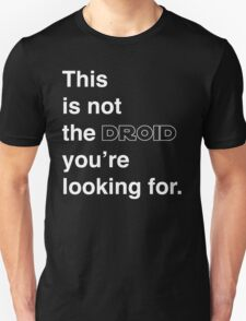 This is not the droid you're looking for. T-Shirt