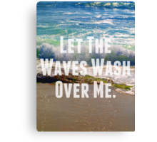 Let The Waves Wash Over Me Canvas Print