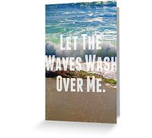 Let The Waves Wash Over Me Greeting Card