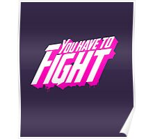 YOU HAVE TO FIGHT Poster