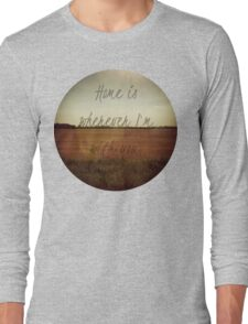 Home Is Wherever I'm With You Long Sleeve T-Shirt