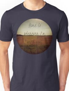 Home Is Wherever I'm With You Unisex T-Shirt