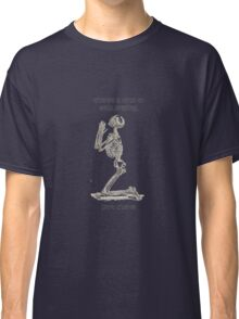 There's A Time to Stop Praying Isn't There?. Classic T-Shirt