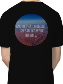 And In That Moment, I Swear We Were Infinite Classic T-Shirt