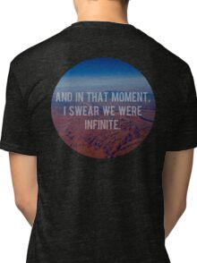 And In That Moment, I Swear We Were Infinite Tri-blend T-Shirt