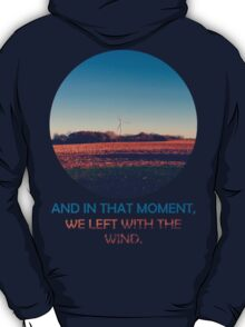 And In That Moment, We Left With The Wind T-Shirt