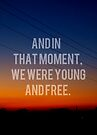 And In That Moment, We Were Young And Free by Josrick