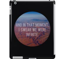 And In That Moment, I Swear We Were Infinite iPad Case/Skin