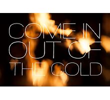 Come In Out of The Cold Photographic Print
