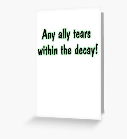 Any ally tears within the decay! Greeting Card